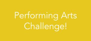 Performing Arts Challenge!