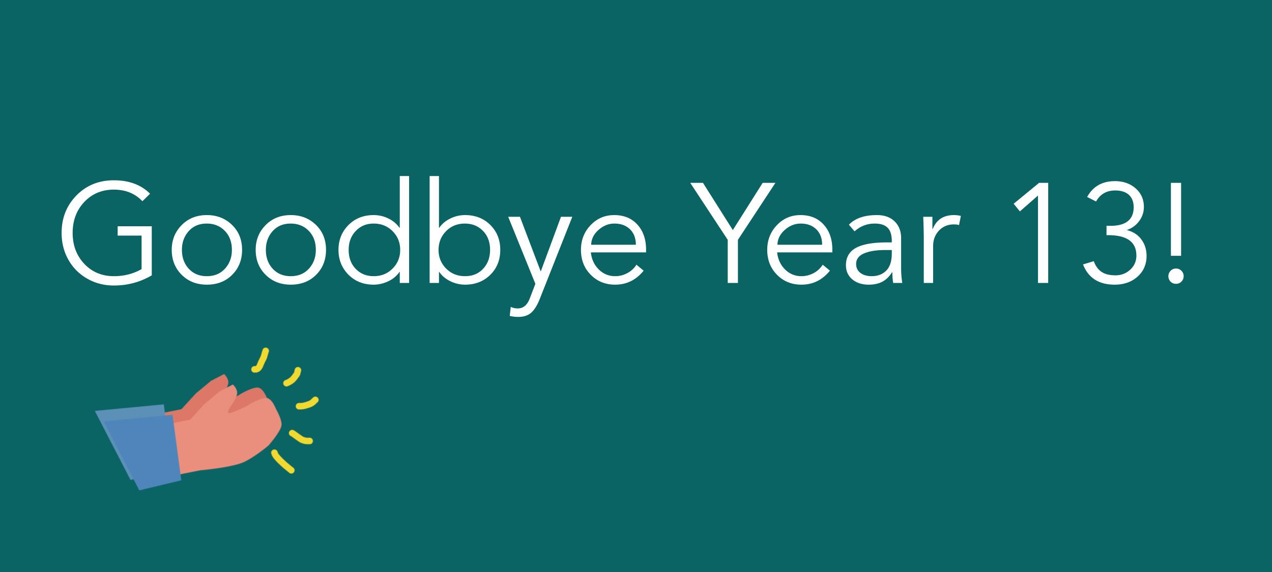 Goodbye Year 13